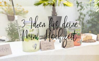 3 Ideen für deine Mini Hochzeit