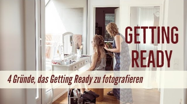 4 Gründe das Getting Ready zu fotografieren
